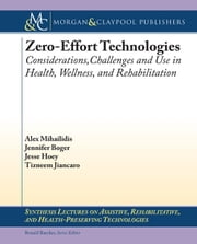 Zero Effort Technologies: Considerations, Challenges, and Use in Health, Wellness, and Rehabilitation