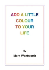 Add a Little Colour to Your Life