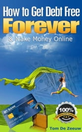 How to Get Debt Free FOREVER & Make Money Online: Your money-mini-guide for 2012!