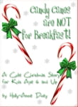 Candy Canes are NOT for Breakfast!: A Cute Christmas Story for Kids Age 6 & Up