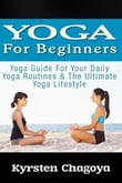 Yoga For Beginners: Yoga At Home For Beginners - The Effortless Yoga Lifestyle Solution