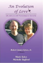 An Evolution of Love: Life and Love with Frontotemporal Dementia