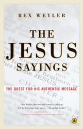 The Jesus Sayings: The Quest for His Authentic Message