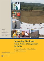 Improving Municipal Solid Waste Management in India: A Sourcebook for Policy Makers and Practitioners
