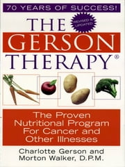 The Gerson Therapy: The Amazing Nutritional Program for Cancer and Other Illnesses (Revised And Updated)