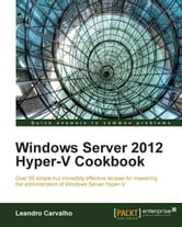 Windows Server 2012 Hyper-V Cookbook