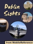 Dublin Sights: a travel guide to the top 25 attractions in Dublin, Ireland (Mobi Sights)