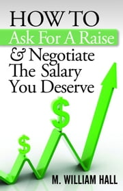 How To Ask For A Raise And Negotiate The Salary You Deserve