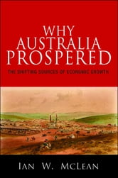 Why Australia Prospered: The Shifting Sources of Economic Growth