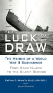 The Luck of the Draw: The Memoir of a World War II Submariner: From Savo Island to the Silent Service