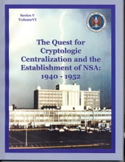The Quest for Cryptologic Centralization and the Establishment of NSA:1940 - 1952