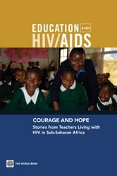 Courage And Hope : Stories From Teachers Living With Hiv In Sub-Saharan Africa