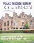 Walks Through History - Birmingham: Aston Hall: The story of Birminghams stateliest home