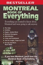 Montreal Book of Everything: Everything You Wanted to Know About Montreal and Were Going to Ask Anyway