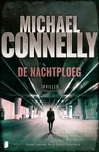 De nachtploeg - Misdaad slaapt nooit. Net als detective Renée Ballard. ebook by Michael Connelly, David Orthel