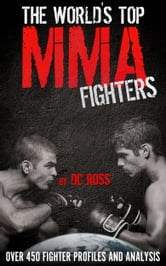 The World's Top MMA Fighters: Over 450 Fighter Profiles and Analysis