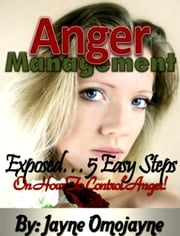 Anger Management: Exposed… 5 Easy Steps On How to Control Anger!