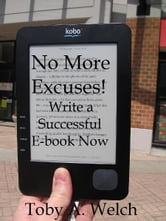 No More Excuses!: Write a Successful E-book Now