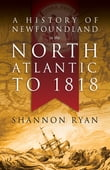 A History of Newfoundland in the North Atlantic to 1818