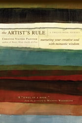 The Artist's Rule: Nurturing Your Creative Soul with Monastic Wisdom