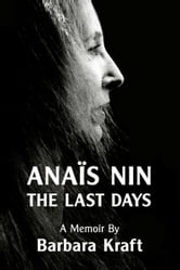 Anais Nin: The Last Days, a memoir