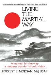 Living the Martial Way: A Manual for the Way a Modern Warrior Should Think