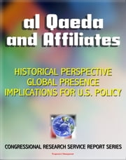 2011 Al Qaeda and Affiliates: Historical Perspective, Global Presence, and Implications for U.S. Policy - Congressional Research Service Report
