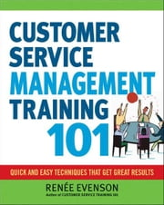 Customer Service Management Training 101: Quick and Easy Techniques That Get Great Results