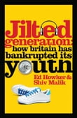 Jilted Generation: How Britain has Bankrupted its Youth