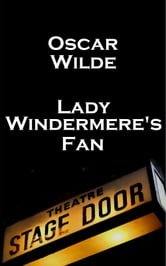 Oscar Wilde - Lady Windemere's Fan