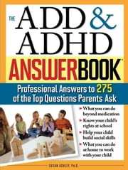 ADD & ADHD Answer Book: Professional Answers to 275 of the Top Questions Parents Ask