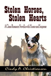 Stolen Horses, Stolen Hearts (A Clean Romance Novella with Humor and Suspense)