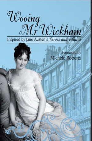 Wooing Mr Wickham Inspired by Jane Austen's Heroes and Villains