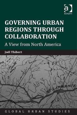 Governing Urban Regions Through Collaboration A View from North America