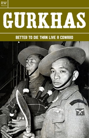 Gurkhas Better to Die than Live a Coward