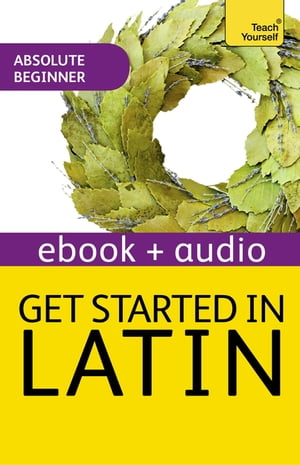 Get Started In Beginner's Latin: Teach Yourself (New Edition) Enhanced Edition