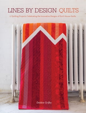 Lines by Design Quilts 17 Projects Featuring the Innovative Designs of Esch House Quilts