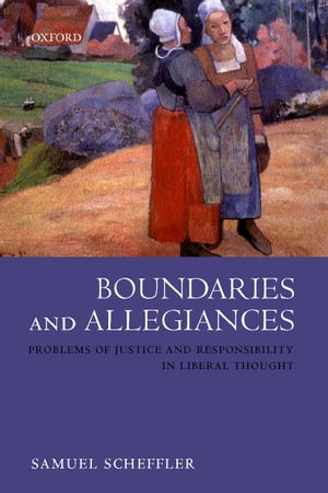Boundaries and Allegiances Problems of Justice and Responsibility in Liberal Thought
