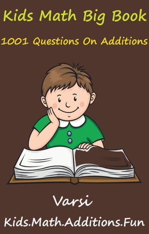 Kids Math Big Book: 1001 Questions On Additions