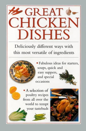 Great Chicken Dishes Deliciously Different Ways with This Most Versatile of Ingredients