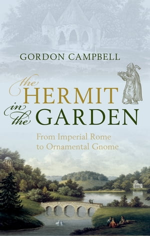 The Hermit in the Garden From Imperial Rome to Ornamental Gnome
