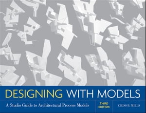 Designing with Models A Studio Guide to Architectural Process Models