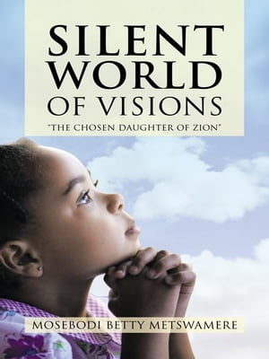 "SILENT WORLD OF VISIONS ""THE CHOSEN DAUGHTER OF ZION?"