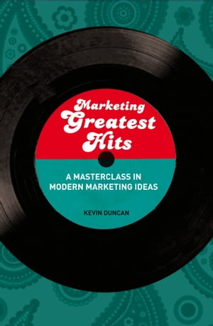Marketing Greatest Hits A Masterclass in Modern Marketing Ideas