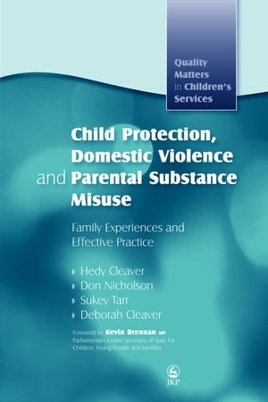 Child Protection,  Domestic Violence and Parental Substance Misuse Family Experiences and Effective Practice