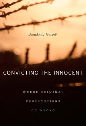 Convicting the Innocent Where Criminal Prosecutions Go Wrong