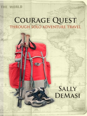 Courage Quest Through Solo Adventure Travel
