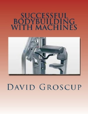 Successful Bodybuilding with Machines