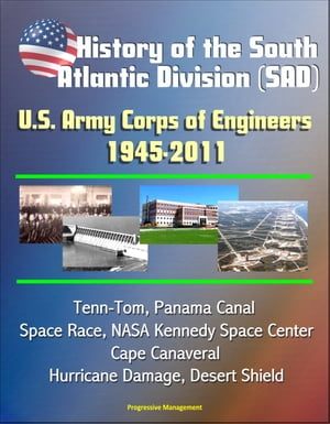 History of the South Atlantic Division (SAD) U.S. Army Corps of Engineers,  1945-2011 - Tenn-Tom,  Panama Canal,  Space Race,  NASA Kennedy Space Center,