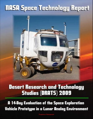 NASA Space Technology Report - Desert Research and Technology Studies (DRATS) 2009: A 14-Day Evaluation of the Space Exploration Vehicle Prototype in